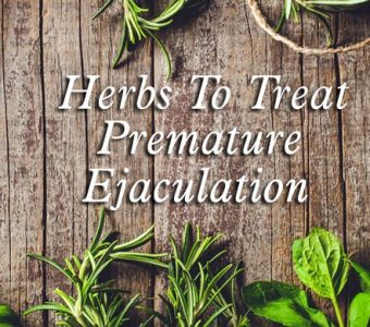 7 Best Herbs To Treat Premature Ejaculation Naturally